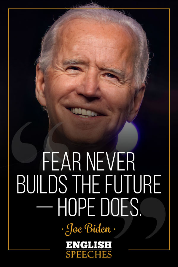 Joe Biden Quote: Fear never builds the future — hope does.