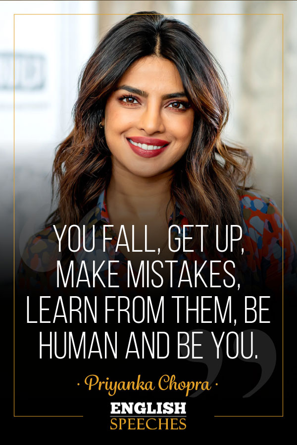 Priyanka Chopra Quote: You fall, get up, make mistakes, learn from them, be human and be you.