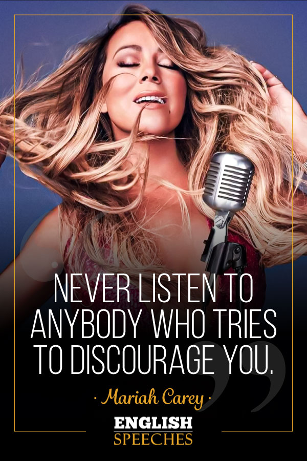 Mariah Carey Quote: Never listen to anybody who tries to discourage you.