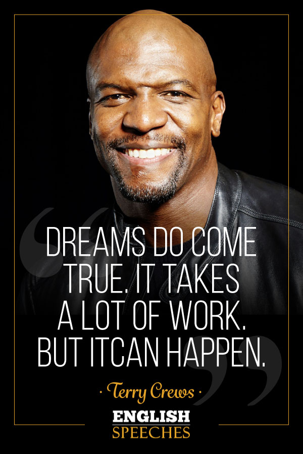 Terry Crews Quote: Dreams do come true. It takes a lot of work. But it can happen.